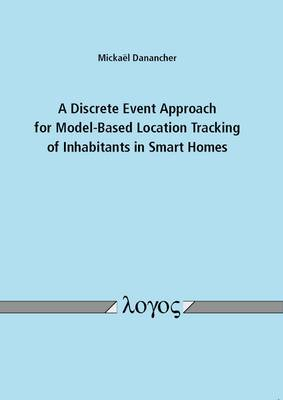 A Discrete Event Approach for Model-Based Location Tracking of Inhabitants in Smart Homes (Paperback)