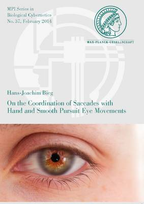 On the Coordination of Saccades with Hand and Smooth Pursuit Eye Movements - Mpi Series in Biological Cybernetics 37 (Paperback)