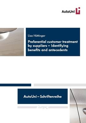 Preferential Customer Treatment by Suppliers: Identifying Benefits and Antecedents - Autouni - Schriftenreihe 58 (Paperback)