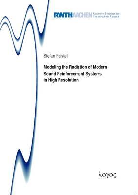 Modeling the Radiation of Modern Sound Reinforcement Systems in High Resolution - Aachener Beitr�Ge Zur Technischen Akustik 19 (Paperback)
