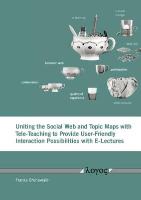 Uniting the Social Web and Topic Maps with Tele-Teaching to Provide User-Friendly Interaction Possibilities with E-Lectures (Paperback)