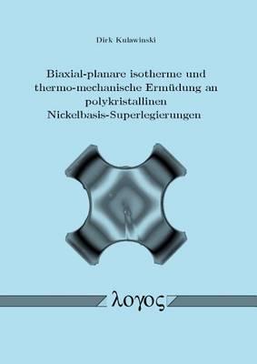Biaxial-Planare Isotherme und Thermo-Mechanische Ermudung an Polykristallinen Nickelbasis-Superlegierungen (Paperback)