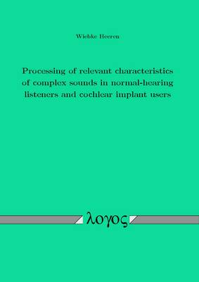 Processing of Relevant Characteristics of Complex Sounds in Normal-Hearing Listeners and Cochlear Implant Users (Paperback)