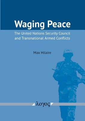 Waging Peace: The United Nations Security Council and Transnational Armed Conflicts (Paperback)