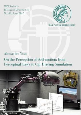 On the Perception of Self-Motion: from Perceptual Laws to Car Driving Simulation - Mpi Series in Biological Cybernetics 44 (Paperback)