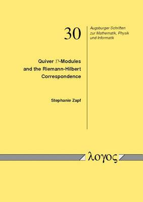 Quiver D-Modules and the Riemann-Hilbert Correspondence - Augsburger Schriften Zur Mathematik, Physik Und Informatik 30 (Paperback)