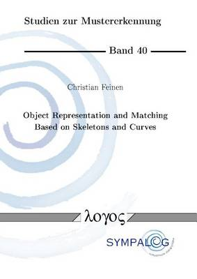 Object Representation and Matching Based on Skeletons and Curves - Studien Zur Mustererkennung 40 (Paperback)