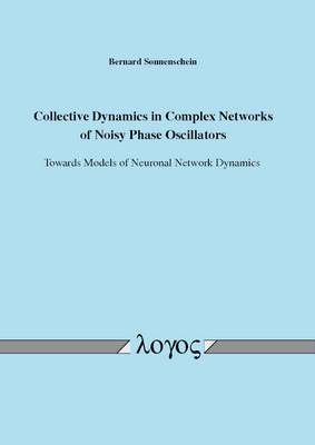 Collective Dynamics in Complex Networks of Noisy Phase Oscillators: Towards Models of Neuronal Network Dynamics (Paperback)