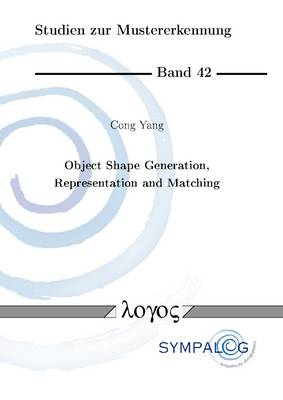 Object Shape Generation, Representation and Matching - Studien Zur Mustererkennung 42 (Paperback)