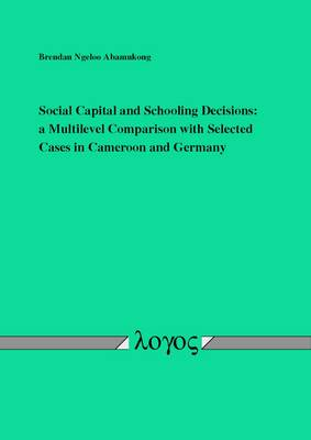 Social Capital and Schooling Decisions:: A Multilevel Comparison with Selected Cases in Cameroon and Germany (Paperback)
