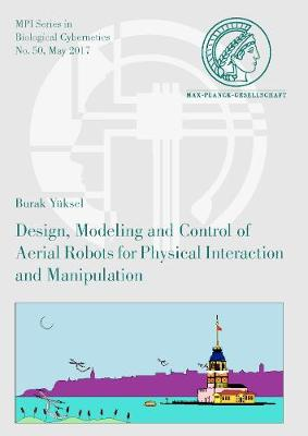 Design, Modeling and Control of Aerial Robots for Physical Interaction and Manipulation - Mpi Series in Biological Cybernetics 50 (Paperback)