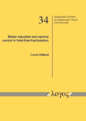 Model Reduction and Optimal Control in Field-Flow Fractionation - Augsburger Schriften Zur Mathematik, Physik Und Informatik 34 (Paperback)