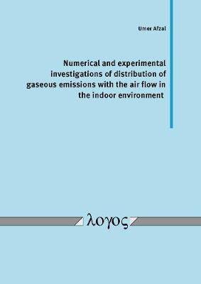 Numerical and Experimental Investigations of Distribution of Gaseous Emissions with the Air Flow in the Indoor Environment (Paperback)
