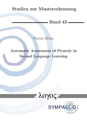 Automatic Assessment of Prosody in Second Language Learning - Studien Zur Mustererkennung 43 (Paperback)