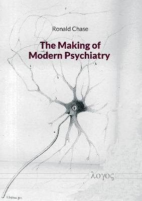 The Making of Modern Psychiatry (Paperback)