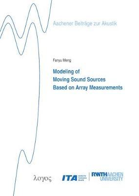 Modeling of Moving Sound Sources Based on Array Measurements - Aachener BeitraGe Zur Akustik 29 (Paperback)