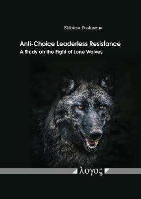 Anti-Choice Leaderless Resistance: A Study on the Fight of Lone Wolves (Paperback)