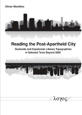 Reading the Post-Apartheid City: Durbanite and Capetonian Literary Topographies in Selected Texts Beyond 2000 (Paperback)