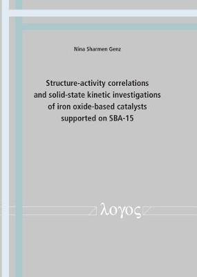 Structure-Activity Correlations and Solid-State Kinetic Investigations of Iron Oxide-Based Catalysts Supported on SBA-15 (Paperback)