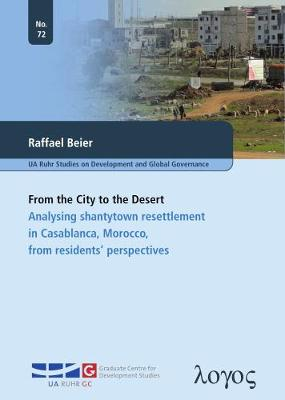 From the City to the Desert: Analysing Shantytown Resettlement in Casablanca, Morocco, from Residents' Perspectives - Ua Ruhr Studies on Development and Global Governance 72 (Paperback)