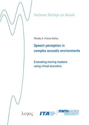 Speech Perception in Complex Acoustic Environments:: Evaluating Moving Maskers Using Virtual Acoustics - Aachener BeitraGe Zur Akustik 31 (Paperback)