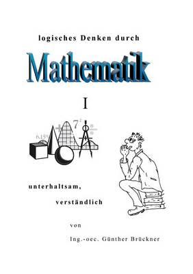 Logisches Denken Durch Mathematik, I (Paperback)