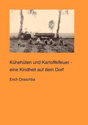 Kuhehuten und Kartoffelfeuer: eine Kindheit auf dem Dorf (Paperback)