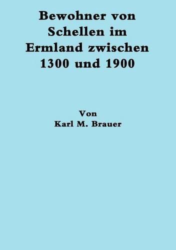 Bewohner Von Schellen Im Ermland Zwischen 1300 Und 1900 (Paperback)