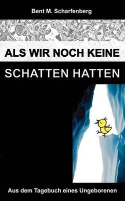 ALS Wir Noch Keine Schatten Hatten (Paperback)