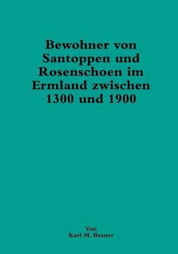Bewohner Von Santoppen Und Rosenschoen Im Ermland Zwischen 1300 Und 1900 (Paperback)