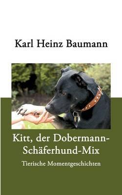Kitt, Der Dobermann-Sch Ferhund-Mix (Paperback)