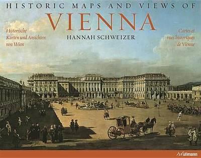 Historic Maps and Views of Vienna/Historische Karten Und Ansichten Von Wien/Cartes Et Vues Historiques de Vienne (Paperback)