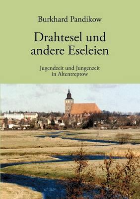 Drahtesel und andere Eseleien: Jugendzeit und Jungenzeit im Altentreptow (Paperback)