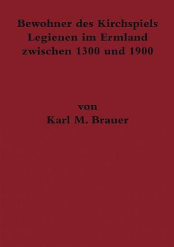 Bewohner Des Kirchspiels Legienen Im Ermland Zwischen 1300 Und 1900 (Paperback)