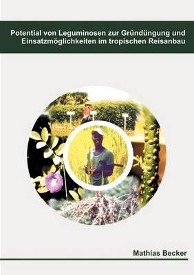 Potential Von Leguminosen Zur Gr ND Ngung Und Einsatzm Glichkeiten Im Tropischen Reisanbau (Paperback)