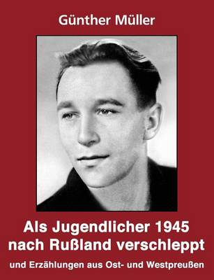ALS Jugendlicher 1945 Nach Ru Land Verschleppt (Paperback)