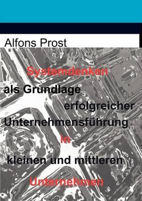 Systemdenken ALS Grundlage Erfolgreicher Unternehmensf Hrung in Kleinen Und Mittleren Unternehmen (Paperback)