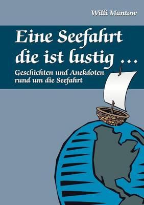 Eine Seefahrt die ist lustig...: Geschichten und Anekdoten rund um die Seefahrt (Paperback)