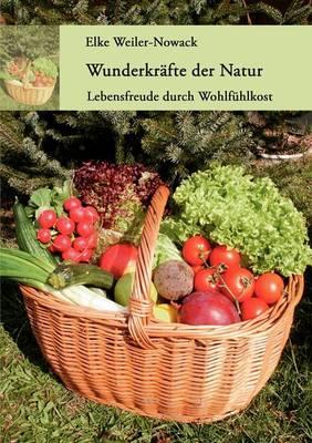 Wunderkrafte der Natur: Lebensfreude durch Wohlfuhlkost (Paperback)