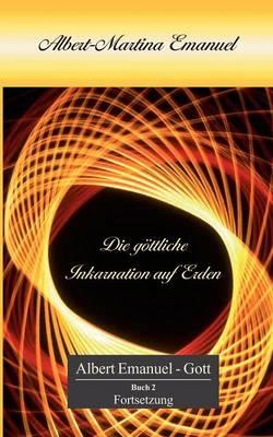 Albert-Martina Emanuel - Die G Ttliche Inkarnation Auf Erden (Paperback)