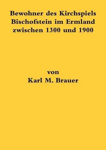 Bewohner Des Kirchspiels Bischofstein Im Ermland Zwischen 1300 Und 1900 (Paperback)