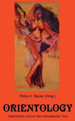 Orientology: Eine Anthologie rund um den orientalischen Tanz (Paperback)