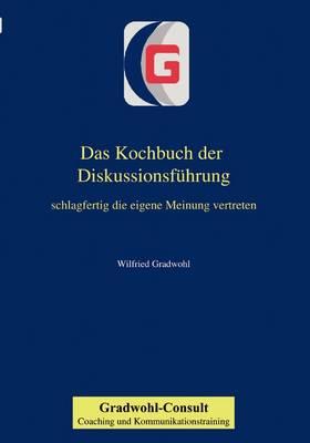 Das Kochbuch Der Diskussionsf Hrung (Paperback)