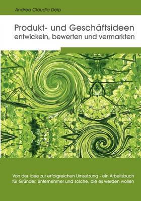 Produkt- Und Geschaftsideen Entwickeln, Bewerten Und Vermarkten (Paperback)