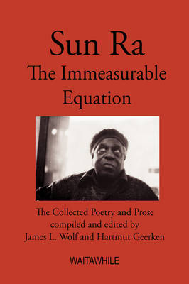 Sun Ra: The Immeasurable Equation. the Collected Poetry and Prose (Hardback)