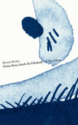 Meine Reise Durch Die Erbs Nde - A Nazi Hero (Paperback)