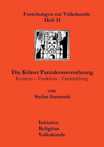 Die K Lner Pantaleonsverehrung - Forschungen Zur Volkskunde 51 (Paperback)