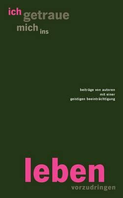 Ich Getraue Mich Ins Leben Vorzudringen (Paperback)