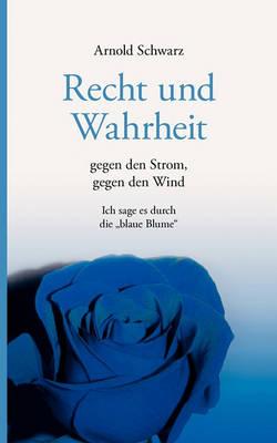 Recht Und Wahrheit. Gegen Den Strom, Gegen Den Wind (Paperback)