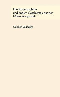 Die Kaumaschine Und Andere Geschichten Aus Der Frhen Resopalzeit (Paperback)